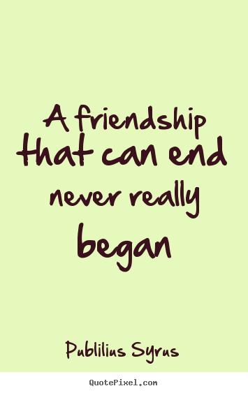 Quotes About Friendship Ending Fair Knowing When To End A Friendship  How To Be More Social